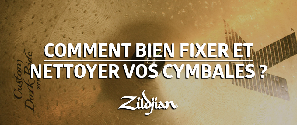 TUTO : Comment bien nettoyer/fixer vos cymbales ?